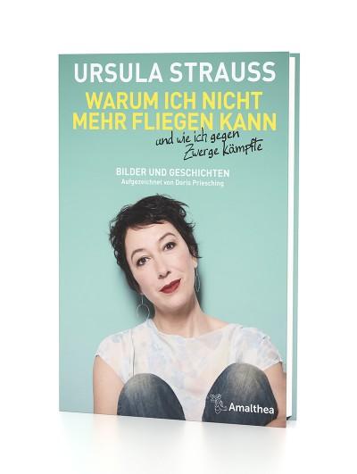 Warum ich nicht mehr fliegen kann und wie ich gegen Zwerge kämpfte – Ursula Strauss